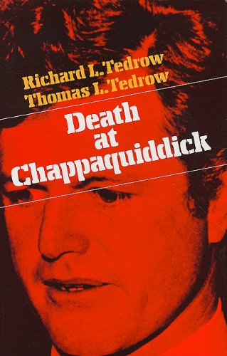 Death At Chappaquiddick: Tedrow, Richard L.; Tedrow, Thomas L.