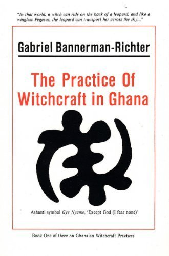 The Practice of Witchcraft in Ghana: Bannerman-Richter, Gaberial