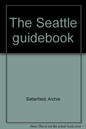 The Seattle guidebook (0916076067) by Archie Satterfield