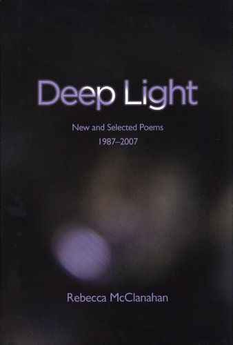 Deeo Light : New and Selected Poems 1987-2007: Rebecca McClanahan