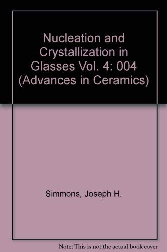 Nucleation and Crystallization in Glasses Vol. 4 (Advances in Ceramics): Simmons, Joseph H.