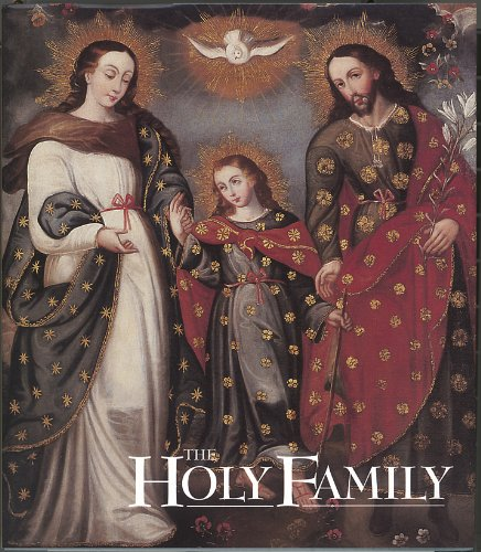 The Holy Family as Prototype of the Civilization of Love: Images from the Viceregal Americas: ...