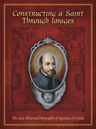 9780916101589: Constructing a Saint Through Images: The 1609 Illustrated Biography of Ignatius of Loyola