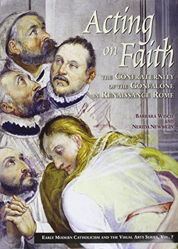 9780916101749: Acting on Faith: The Confraternity of the Gonfalone in Renaissance Rome (Early Modern Catholicism and the Visual Arts)