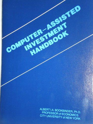 Computer-Assisted Investment Handbook: Bookbinder, Albert I.