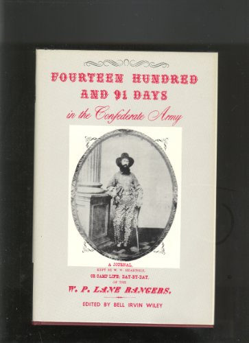 9780916107178: Fourteen hundred and 91 days in the Confederate Army: A journal kept by W.W. Heartsill, or Camp life, day by day of the W.P. Lane Rangers from April 19, 1861 to May 20, 1865