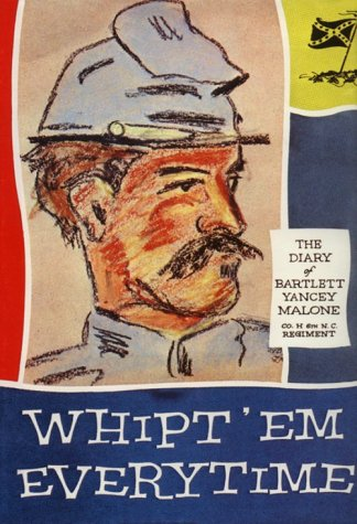 Whipt 'Em Everytime: The Diary of Bartlett Yancey Malone Co H 6th North Carolina Regiment: ...