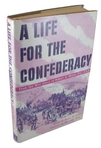 A Life for the Confederacy: As Recorded in the Pocket Diaries of Pvt. Robert A. Moore Co G 17th ...