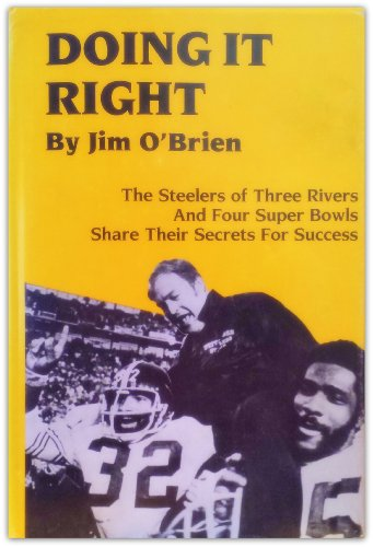 Doing It Right: The Steelers of Three Rivers and Four Super Bowls (Pittsburgh Proud Sports Book ...