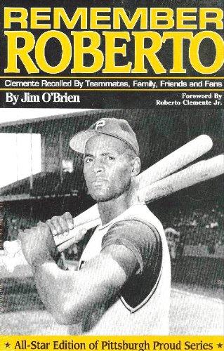 Remember Roberto: Clemente Recalled By Teammates, Family,: Jim O'Brien; Roberto