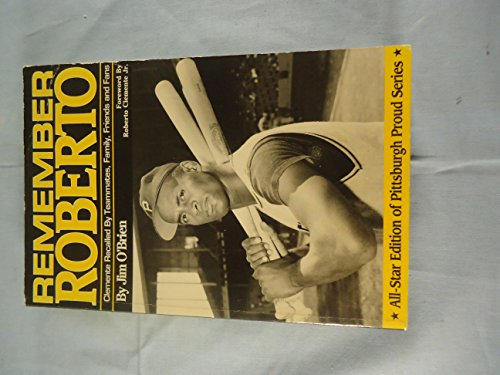 Remember Roberto: Clemente Recalled By Teammates, Family, Friends and Fans (All-Star Edition of ...