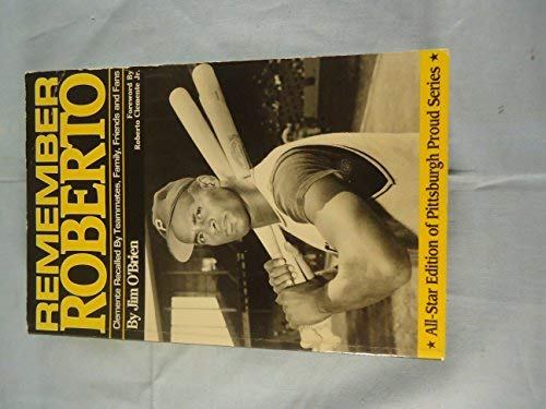 Remember Roberto: Clemente Recalled By Teammates, Family,: Jim O'Brien; Foreword-Jr.