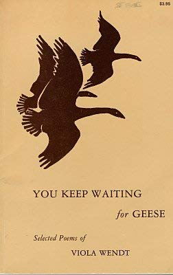 9780916120023: You keep waiting for geese : selected poems of Viola Wendt