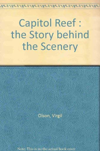 Capitol Reef: The Story Behind the Scenery: Olson, Virgil; Olson, Helen