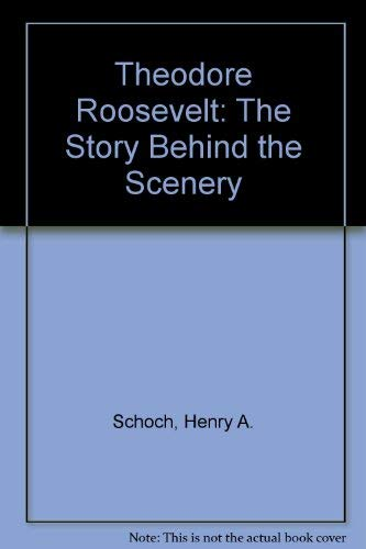 9780916122386: Theodore Roosevelt: The Story Behind the Scenery