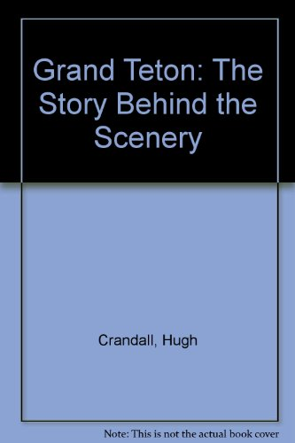 Grand Teton: The Story Behind the Scenery: Crandall, Hugh