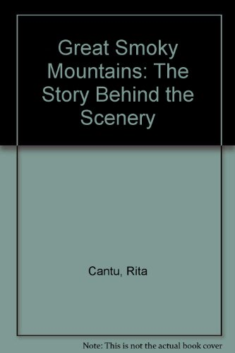 Great Smoky Mountains: The Story Behind the: Cantu, Rita