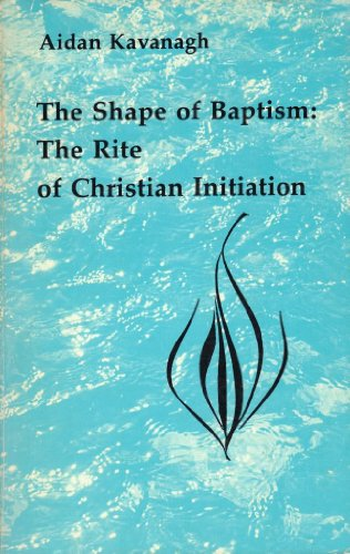 9780916134365: The Shape of Baptism: The Rite of Christian Initiation (Studies in the Reformed Rites of the Catholic Church)