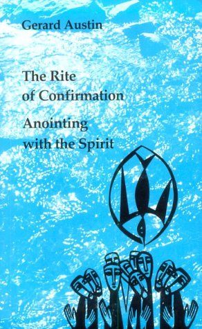 9780916134709: Anointing With the Spirit: The Rite of Confirmation (Studies in the reformed rites of the Church)