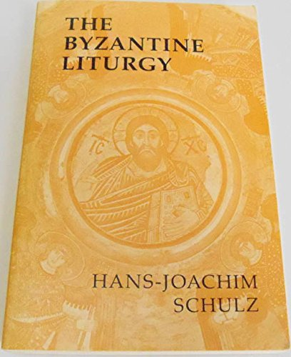 The Byzantine Liturgy: Symbolic Structure and Faith Expression: Schulz, Hans-Joachim; Translated By...