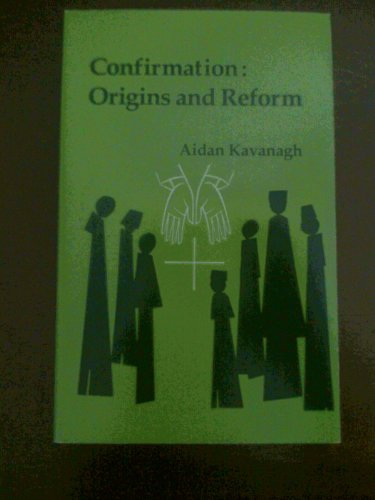 Confirmation: Origins and Reform: Kavanagh, Aidan