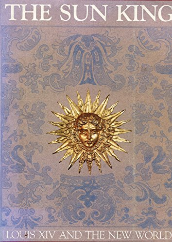 9780916137014: The Sun King: Louis XIV and the New World : an exhibition (Studies in Louisiana culture)