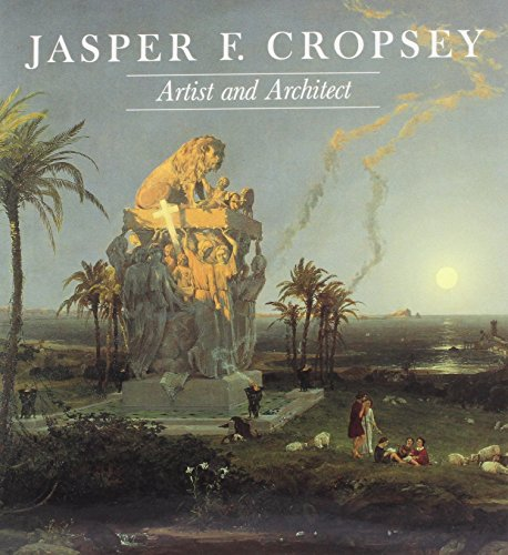 Jasper F. Cropsey, Artist and Architect: Paintings, Drawings, and Photographs from the Collection...