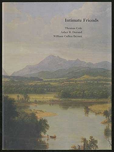 9780916141042: Intimate Friends: Thomas Cole, Asher B. Durand and William Cullen Bryant