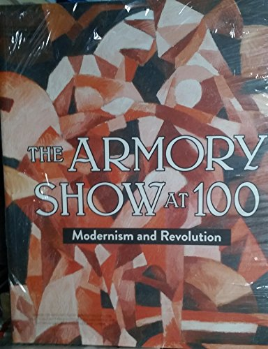 9780916141264: The Armory Show at 100: Modernism and Revolution
