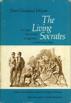 Living Socrates, The: The Man Who Dared: Wilson, Pearl Cleveland