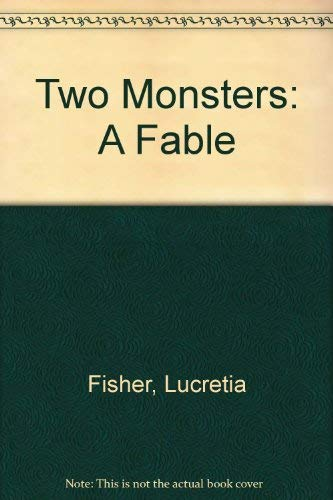 Two Monsters : A Fable: Lucretia Fisher