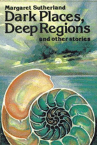 Dark Places, Deep Regions, and Other Stories: Sutherland, Margaret