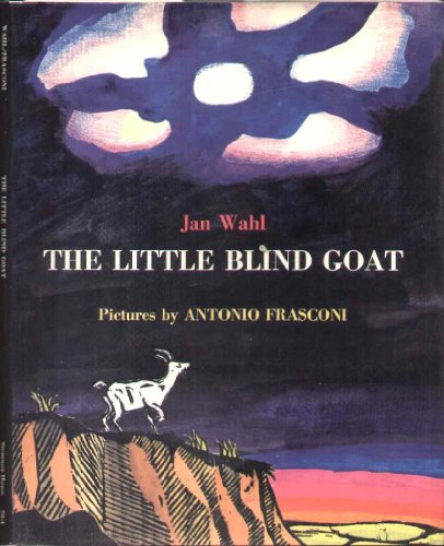 The Little Blind Goat: Wahl, Jan. Illust. by Antonio Frasconi