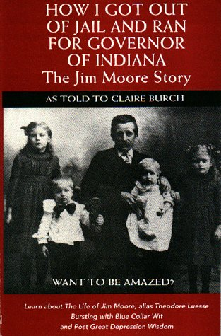 How I Got Out of Jail and Ran for Governor of Indiana: The Jim Moore Story: Moore, Jim; Burch, ...