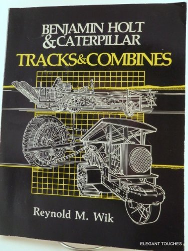 Benjamin Holt and Caterpillar: Tracks and Combines: Wik, Reynold M.