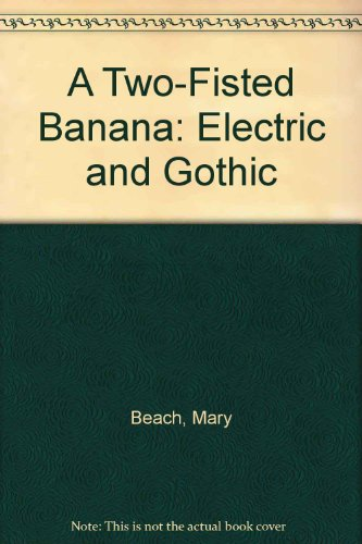 9780916156350: A Two-Fisted Banana: Electric and Gothic