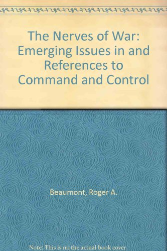 The Nerves of War: Emerging Issues in and References to Command and Control: Beaumont, Roger A.