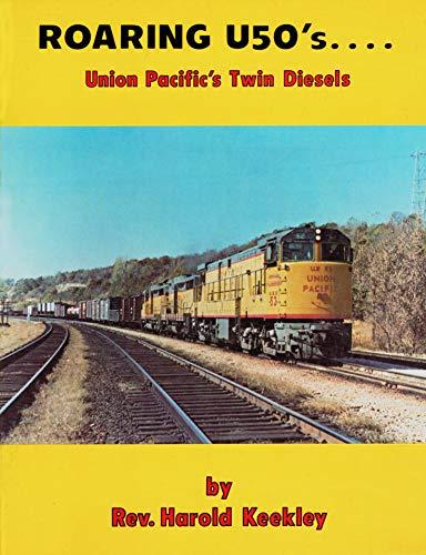Roaring U50's. Union Pacific's Twin Diesels (Great: Keekley, Rev. Harold