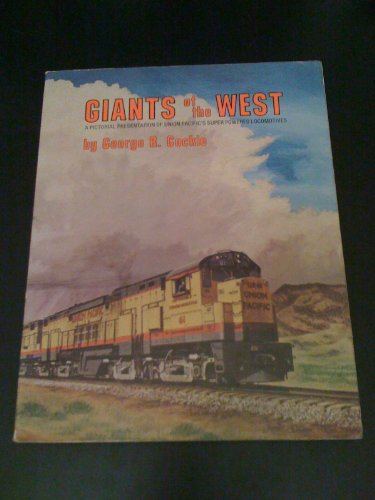 Giants of the West: A Pictorial Presentation of Union Pacific's Super Powered Locomotives: ...