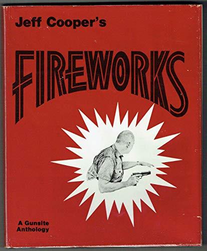 Fireworks : A Gunsite Anthology: Jeff Cooper