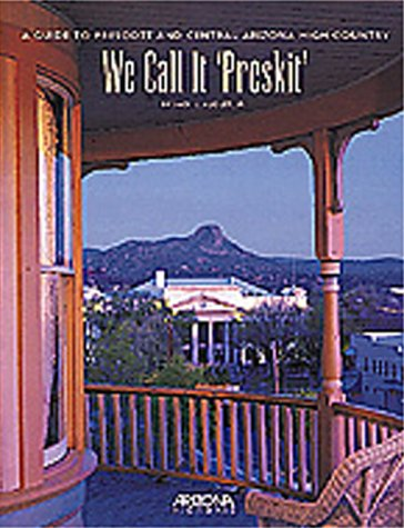 9780916179571: We Call It 'Preskit': A Guide to Prescott and Central Arizona High Country