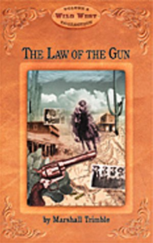 The Law of the Gun {Volume 4 [of the] Wild West Collection}: Trimble, Marshall {Author} with Bob ...