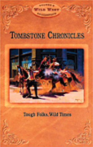 Tombstone Chronicles: Tough Folks, Wild Times (Arizona Highways Wild West) (0916179761) by Aleshire, Peter; Baisden, Cheryl; Banks, Leo W.; Bell, Bob Boze; Dedera, Don; Fontana, Bernard L.; Smith, Dean; Winter, Larry