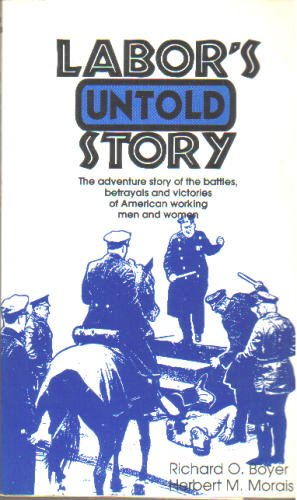 Labor's Untold Story: The Adventure Story of: Richard O. Boyer,