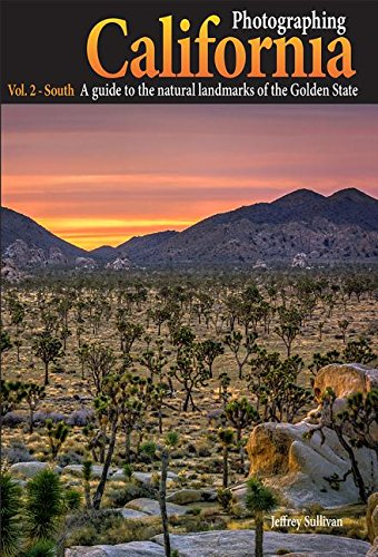 Photographing California Vol. 2 - South: A Guide to the Natural Landmarks of the Golden State (...