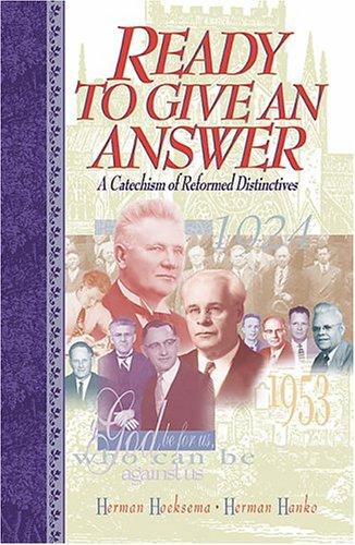 Ready to Give an Answer: A Catechism of Reformed Distinctives (0916206580) by Herman Hoeksema; Herman Hanko