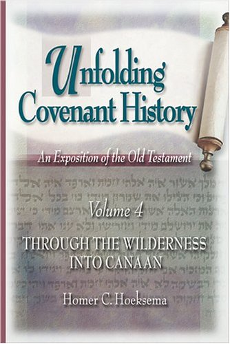Unfolding Covenant History Volume 4: Through the Wilderness Into Canaan: Hoeksema, Homer C.