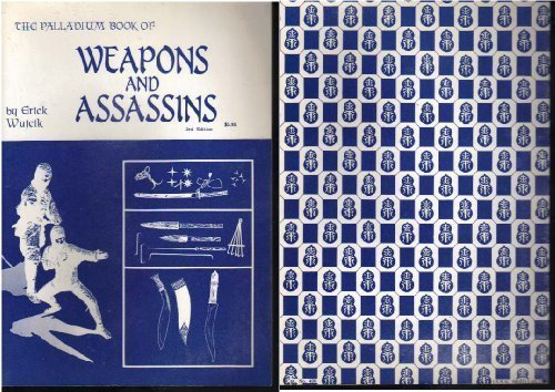 The Palladium Book of Weapons and Assassins (Weapon Series, No 3) (0916211037) by Wujcik, Erick