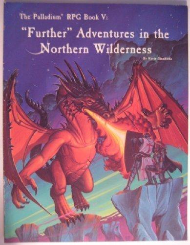 9780916211400: Futher Adventures in the Northern Wilderness (Palladium Rpg Book V)