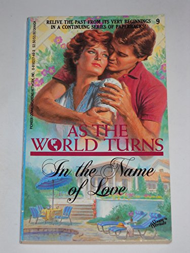 9780916217495: In the Name of Love (As the World Turns #9) (Soaps & Serials)